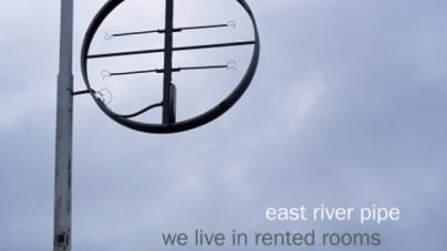 East River Pipe: We Live in Rented Rooms