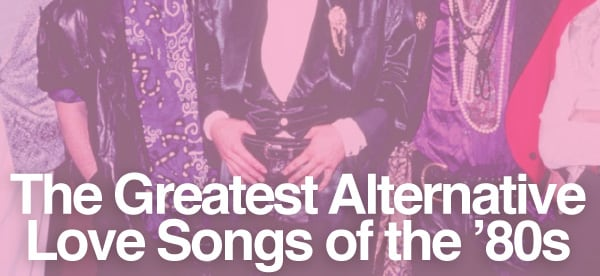 The Greatest Alternative Love Songs of the '80s