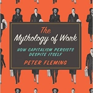 The Mythology of Work: by Peter Fleming