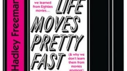 Life Moves Pretty Fast: by Hadley Freeman