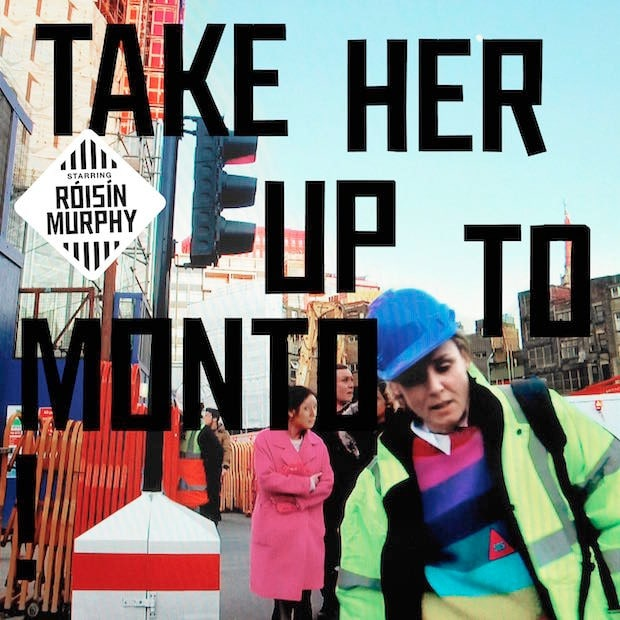 Róisín Murphy: Take Her Up to Monto