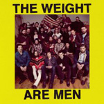 The Weight: The Weight Are Men