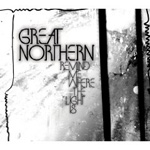 Great Northern: Remind Me Where the Light Is