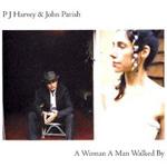John Parish and PJ Harvey:A Woman A Man Walked By