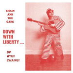 Chain and the Gang: Down With Liberty…Up With Chains