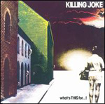 Revisit: Killing Joke: What's THIS For…!