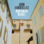 John Vanderslice: Romanian Names