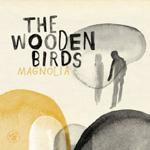The Wooden Birds: Magnolia