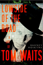 Lowside of the Road: A Life of Tom Waits: by Barney Hoskyns