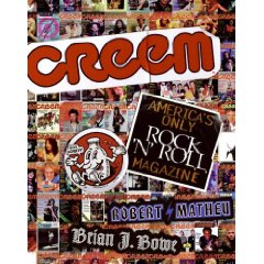 Rediscover: CREEM: America's Only Rock 'n' Roll Magazine: by Robert Matheu & Brian J. Bowe