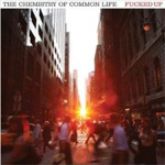 Fucked Up: The Chemistry of Common Life