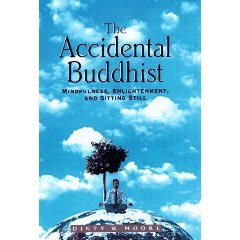 (Don&#8217;t) Revisit:  The Accidental Buddhist: Mindfulness, Enlightenment, and Sitting Still<br> by Dinty W. Moore