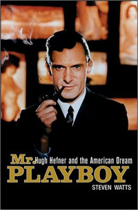 Mr. Playboy: Hugh Hefner and the American Dream: by Steven Watts