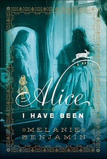 Alice I Have Been: by Melanie Benjamin