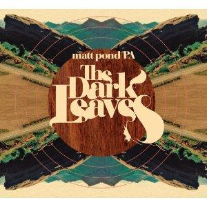 matt pond PA: The Dark Leaves