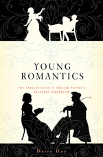 Young Romantics: The Tangled Lives of English Poetry's Greatest Generation: by Daisy Hay