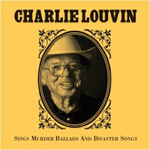 Charlie Louvin: Sings Murder Ballads and Disaster Songs