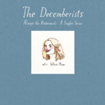 The Decemberists: Always the Bridesmaid