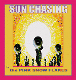 The Pink Snowflakes: Sun Chasing