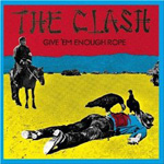 Second Chance: The Clash: Give 'Em Enough Rope