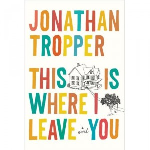 This is Where I Leave You: by Jonathan Tropper