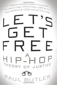 Let's Get Free: A Hip-Hop Theory of Justice: by Paul Butler