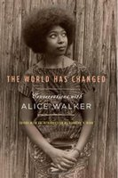 The World Has Changed: Conversations with Alice Walker: Edited by Rudolph P. Byrd