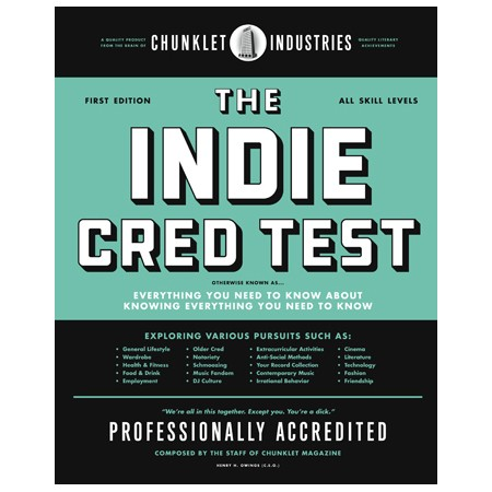 The Indie Cred Test: by Staff of Chunklet Magazine