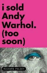 I Sold Andy Warhol (Too Soon): by Richard Polsky