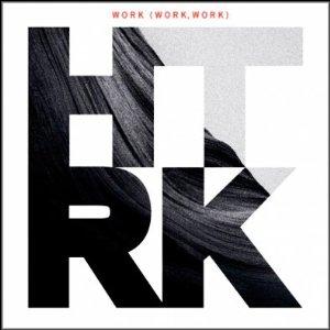 HTRK: Work (work, work)