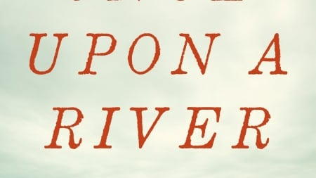 Once Upon a River: by Bonnie Jo Campbell