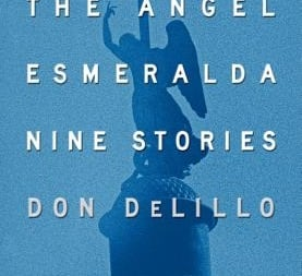 The Angel Esmeralda: Nine Stories: by Don DeLillo