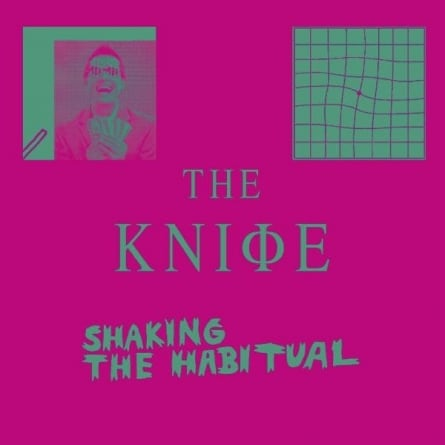 The Knife: Shaking the Habitual