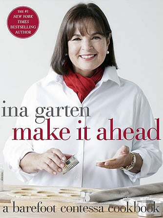 Make It Ahead: by Ina Garten
