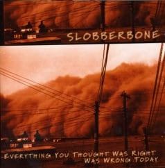 Rediscover: Slobberbone: Everything You Thought Was Right Was Wrong Today
