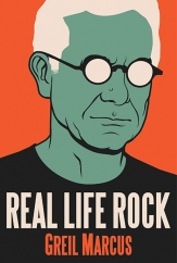 Real Life Rock: by Greil Marcus