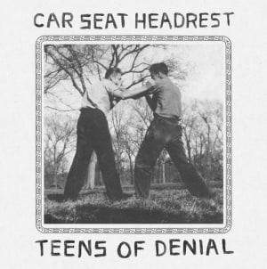 Car Seat Headrest: Teens of Denial