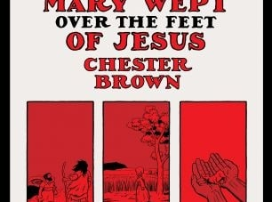 Mary Wept Over the Feet of Jesus: by Chester Brown