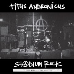 Titus Andronicus: S+@dium Rock: Five Nights at the Opera