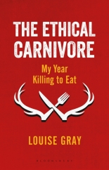 The Ethical Carnivore: by Louise Gray