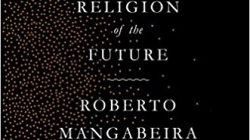 The Religion of the Future: by Roberto Mangabeira Unger