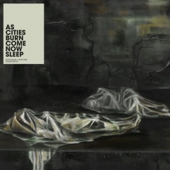 Rediscover: As Cities Burn: Come Now Sleep