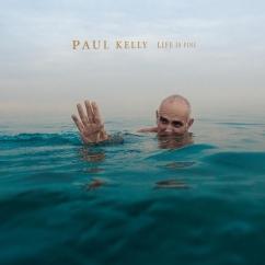 Paul Kelly: Life is Fine