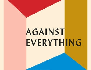 Against Everything: by Mark Greif