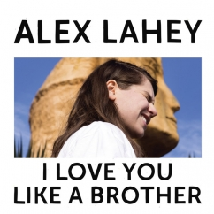 Alex Lahey: I Love You Like a Brother