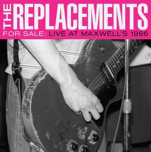 The Replacements: For Sale: Live at Maxwell's 1986