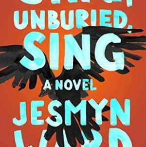 Sing, Unburied, Sing: by Jesmyn Ward