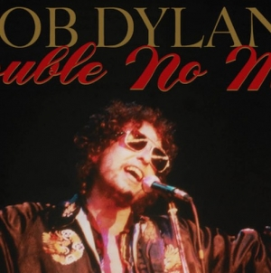 Bob Dylan: Trouble No More – The Bootleg Series Vol. 13/ 1979-1981