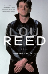 Lou Reed: A Life: by Anthony DeCurtis