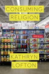 Consuming Religion: by Kathryn Lofton